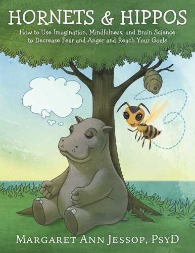Hornets & Hippos: How to Use Imagination, Mindfulness, and Brain Science to Decrease Fear and Anger and Reach Your Goals